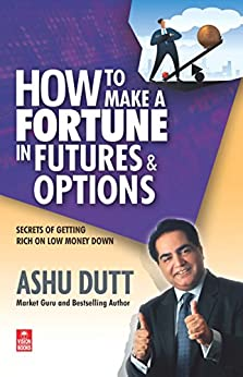 How to Make a Fortune in Futures and Options by [Dutt, Ashu]