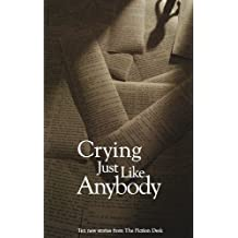 Crying Just Like Anybody (The Fiction Desk Book 4)