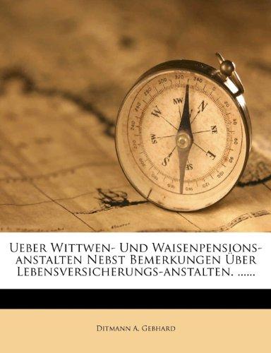 Ueber Wittwen- und Waisen-Pensions-Anstalten nebst Bemerkungen über Lebens-Versicherungs-Anstalten
