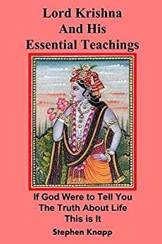 Lord Krishna and His Essential Teachings: If God Were to Tell You the Truth About Life, This is It (English Edition) de [Knapp, Stephen]