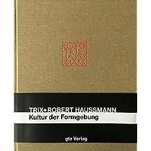 Trix und Robert Haussmann: Kultur der Formgebung (Dokumente zur modernen Schweizer Architektur)