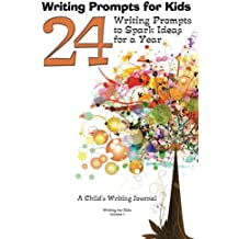 Writing Prompts for Kids: 24 Writing Prompts to Spark Ideas for a Year - A Child's Writing Journal: Volume 1 (Writing for Kids)