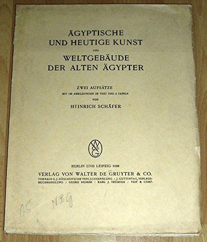 Ägyptische und heutige Kunst und Weltgebäude der alten Ägypter. Zwei Aufsätze.