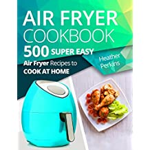 Air Fryer Cookbook: 500 Air Fryer Recipes to Cook at Home (English Edition)