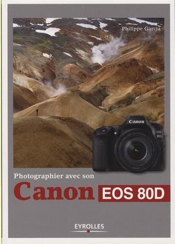 Photographier avec son Canon EOS 80D par Philippe Garcia