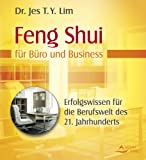 Feng Shui für Büro und Business: Uraltes Erfolgswissen für die Berufswelt des 21. Jahrhunderts