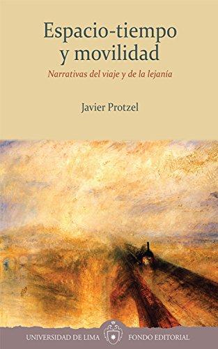 Espacio-tiempo y movilidad: Narrativas del viaje y de la lejanía por Javier Protzel