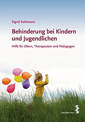 Behinderung bei Kinder und Jugendliche. Hilfe für Eltern, Therapeuten und Pädagogen