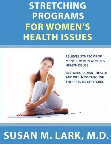 Stretching Programs for Women's Health Issues by Lark M.D., Susan M. (2013) Paperback par Susan M. Lark M.D.