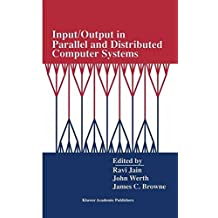 Input/Output in Parallel and Distributed Computer Systems (The Springer International Series in Engineering and Computer Science)