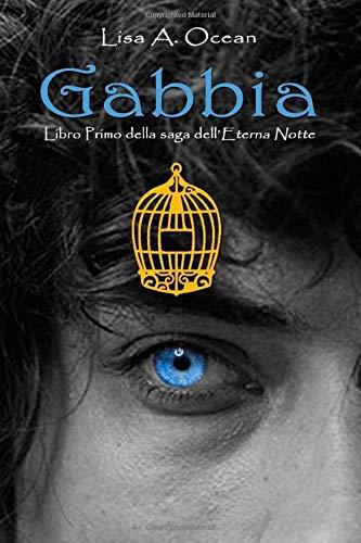 Gabbia: Libro Primo della Saga dell'Eterna Notte