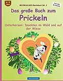 BROCKHAUSEN Bastelbuch Bd. 2: Das grosse Buch zum Prickeln: Osterherzen - Insekten im Wald und auf der Wiese