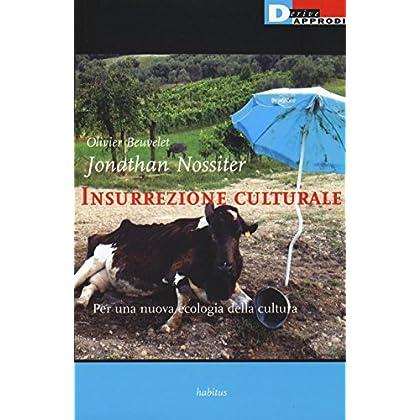Insurrezione Culturale. Per Una Nuova Ecologia Della Cultura