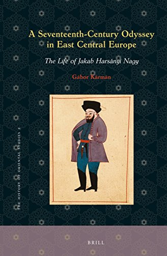 A-Seventeenth-Century-Odyssey-in-East-Central-Europe-The-Life-of-Jakab-Harsanyi-Nagy-History-of-Oriental-Studies