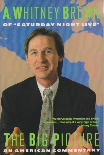 The Big Picture: An American Commentary by A. Whitney Brown (1991-04-01)