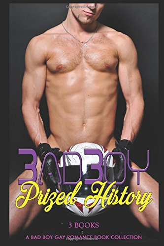 Bad Boy Prized History: A Bad Boy Gay Romance Book Collection (Power of Love Mixed Martial Arts Alpha Male Taboo Secret Baby LGBT Short Stories)