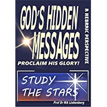 Study the Stars - Why You Have To: God's hidden messages proclaim His glory!  (English Edition)