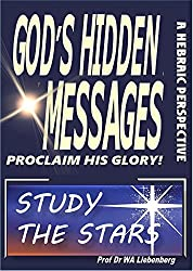 Study the Stars - Why You Have To: God's hidden messages proclaim His glory!