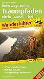 Unterwegs auf den Traumpfaden Rhein-Mosel-Eifel-Land: Wanderführer mit 27 erlebnisreichen Touren, Karten im Maßstab 1:25.000, Aussagekräftige Höhenprofile und GPS-Tracks (Wanderführer/WF)