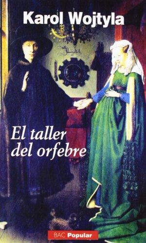 El taller del orfebre: meditación sobre el sacramento del matrimonio, expresada a veces en forma de drama (POPULAR) por Karol Wojtyla