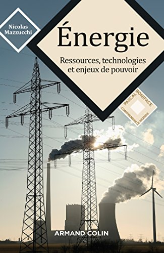 Energie : Ressources, technologies et enjeux de pouvoir (Comprendre le monde)