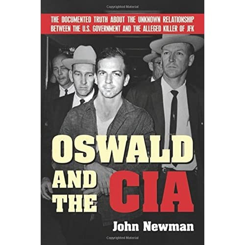 Oswald and the CIA: The Documented Truth About the Unknown Relationship Between the U.S. Government and the Alleged Killer of JFK by John Newman (2008-06-01)