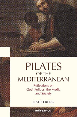 Pilates of the Mediterranean: Reflections on God, Politics, the Media and Society