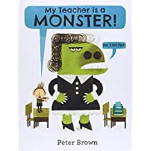 My Teacher Is a Monster! (No, I Am Not.) by Peter Brown (2014-07-01)