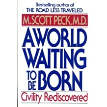 A World Waiting to be Born: Civility Rediscovered by M. Scott Peck (1993-03-01)