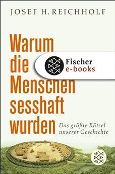 Warum die Menschen sesshaft wurden: Das größte Rätsel unserer Geschichte von [Reichholf, Josef H.]