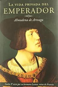 La vida privada del emperador ) par Almudena de Arteaga del Alcázar