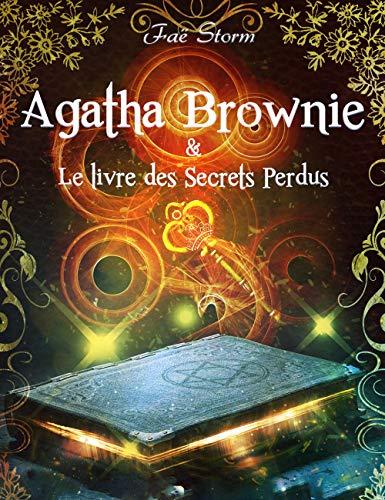 Couverture du livre Agatha Brownie & le Livre des Secrets Perdus: Une aventure interactive !