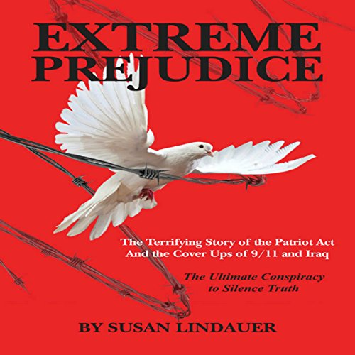 Extreme Prejudice: The Terrifying Story of the Patriot Act and the Cover Ups of 9/11 and Iraq Test