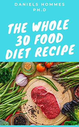 THE WHOLE 30 FOOD DIET RECIPE: Comprehensive Whole30 and Beyond Diet For Healthy Living and Healing (English Edition)