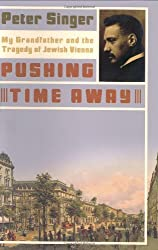 Pushing Time Away: My Grandfather and the Tragedy of Jewish Vienna by Peter Singer (2003-03-05)