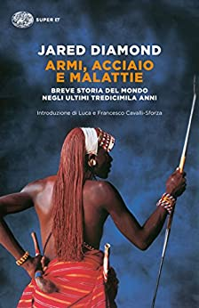 Armi, acciaio e malattie: Breve storia del mondo negli ultimi tredicimila anni (Super ET) (Italian Edition) von [Diamond, Jared]