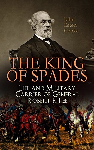 The King of Spades – Life and Military Carrier of General Robert E. Lee: Lee's Early Life, Military Carrier (Battles of the Chickahominy, Manassas, Chancellorsville ... Days, the Funeral & Tributes to General Lee