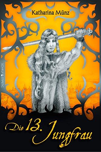 Die 13. Jungfrau: historischer Roman von [Münz, Katharina]