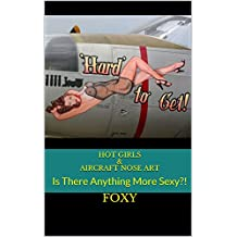HOT GIRLS & AIRCRAFT NOSE ART: Is There Anything More Sexy?! (English Edition)