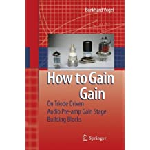 How to gain gain: A Reference Book on Triodes in Audio Pre-Amps: A Triode Driven Audio Pre-amp Stage Building Blocks by Burkhard Vogel (2008-08-29)