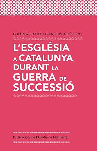 Descargar Libro L'Església A Catalunya Durant La Guerra De Successió (Scripta et Documenta) de Coloma Boada Catasús