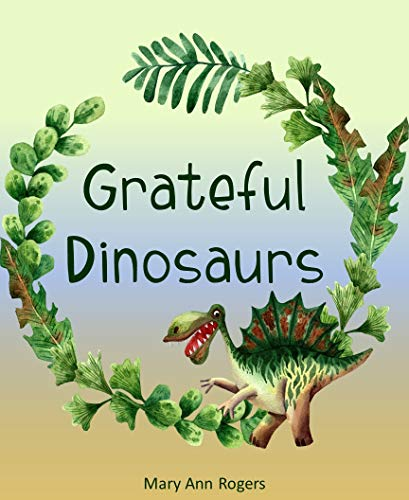 Grateful Dinosaurs: A Children's Book About Gratitude (English Edition)