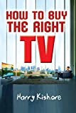 How to buy the right TV (English Edition)