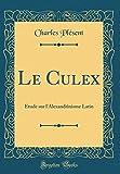 Telecharger Livres Le Culex Tude Sur L Alexandrinisme Latin Classic Reprint (PDF,EPUB,MOBI) gratuits en Francaise