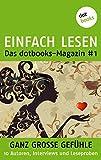 EINFACH LESEN: das dotbooks-Magazin #1: Große Gefühle: 10 Autoren, Interviews & Leseproben