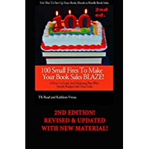 100 Small Fires To Make Your Book Sales BLAZE! A How to Guide and Marketing Plan for Selling Your Book, Kindle Book or EBook, Including Sample Budgets and Time-Lines (English Edition)