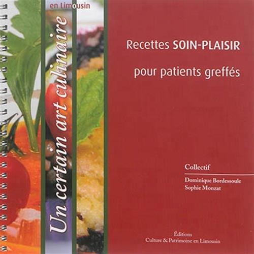 Recettes soin-plaisir pour patients greffés : Un certain art culinaire en Limousin par Dominique Bordessoule, Sophie Monzat, Collectif