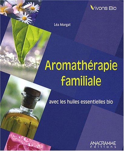 Aromathérapie familiale avec les huiles essentielles bio par Léa MORGAT