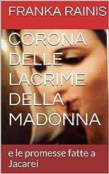 CORONA DELLE LACRIME DELLA MADONNA: e le promesse fatte a Jacarei (Italian Edition)