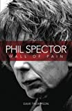 Phil Spector: Wall of Pain - Updated Edition by Dave Thompson (2010-03-01)